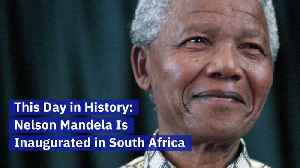 This Day in History: Nelson Mandela Is Inaugurated in South Africa [Video]