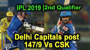 IPL 2019 | Qualifier 2 | Delhi Capitals post 147/9 Vs CSK [Video]