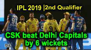 IPL 2019 | Qualifier 2 | CSK beat Delhi Capitals by 6 wickets [Video]