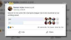 Groom Posts Online Poll to Try & Convince Bride-to-Be to Screen Soccer Final During Their Reception [Video]