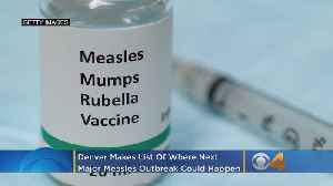 Denver Makes List Of Where Next Major Measles Outbreak Could Happen [Video]