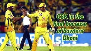 IPL 2019 | CSK in the final because of bowlers: Dhoni [Video]