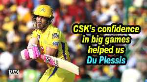 IPL 2019 | CSK's confidence in big games helped us: Du Plessis [Video]