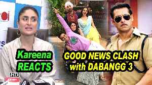 Kareena REACTS on 'GOOD NEWS' Clash with Salman's 'DABANGG 3' [Video]