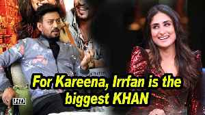 For Kareena, Irrfan is the biggest KHAN [Video]