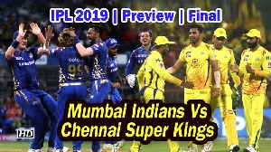 IPL 2019 | Preview | Final | Mumbai Indians Vs Chennai Super Kings [Video]