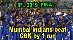 IPL 2019 | Final | Mumbai Indians beat CSK by 1 run [Video]