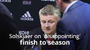 News video: Solskjaer on 'disappointing' season finish