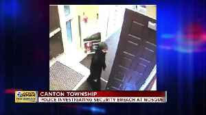 Police investigate security breach at Canton Township mosque [Video]