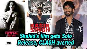 Shahid's 'Kabir Singh' gets Solo Release, CLASH with 'Mental Hai Kya' averted [Video]