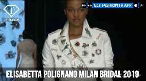 ELISABETTA POLIGNANO Sposa Milan Bridal Week 2019 | FashionTV | FTV [Video]