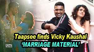 News video: Taapsee finds Vicky Kaushal 'MARRIAGE MATERIAL'