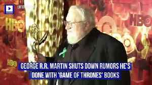 George R.R. Martin Shuts Down Rumors He's Done With 'Game of Thrones' Books [Video]