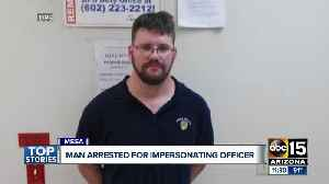Man arrested for impersonating officer [Video]
