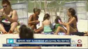 New report says most sunscreens would fail FDA testing [Video]