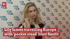 Lily James Misses Her Man [Video]