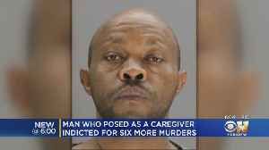 Man Who Posed As Caregiver Indicted For 6 More Murders [Video]