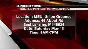 Around Town 5/16/19: 55th Annual MSU Spring Arts & Crafts Show [Video]