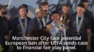 Manchester City face potential European ban [Video]
