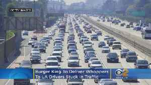 Burger King To Deliver Whoppers To LA Drivers Stuck In Traffic [Video]