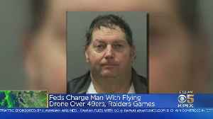 Man Faces Federal Charges For Flying Drone Over 49ers, Raiders Games [Video]