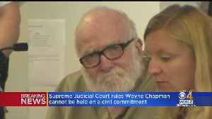 Supreme Judicial Court Rules Wayne Chapman Cannot Be Held On Civil Committment [Video]