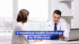 Millennials Need Health Screenings Too [Video]