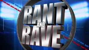 Rant And Rave: May 16th [Video]