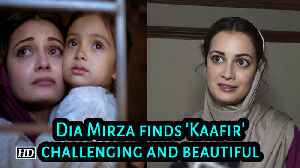 Dia Mirza finds 'Kaafir' challenging and beautiful [Video]