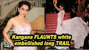 Kangana FLAUNTS white embellished long TRAIL | CANNES 2019 [Video]