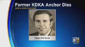 Former KDKA Anchor Bob Perkins Dies [Video]