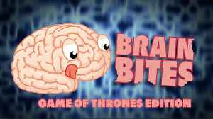Brain Bites: Games of Thrones Edition [Video]