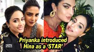 Hina- Priyanka BOND | Priyanka introduced her as a 'STAR' [Video]