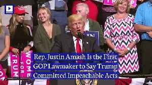 Rep. Justin Amash Is the First GOP Lawmaker to Say Trump Committed Impeachable Acts [Video]