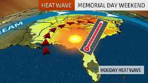Memorial Day Heat Wave Headed to the South [Video]