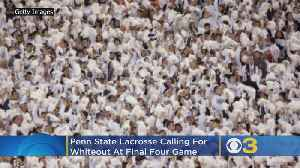 Penn State Lacrosse Calling For Whiteout At NCAA Final Four Game In Philadelphia [Video]