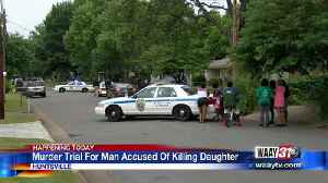 Murder Trial for Man Accused of Killing Daughter [Video]