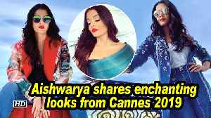 Aishwarya shares enchanting looks from Cannes 2019 [Video]