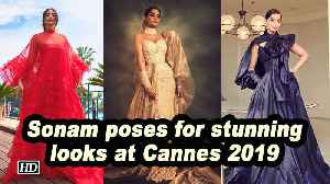 Sonam K Ahuja poses for three stunning looks at Cannes 2019 [Video]