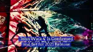 'John Wick 4' Is Confirmed and Set for 2021 Release [Video]