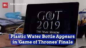 The Finale Episode Of 'GoT' Features A Plastic Water Bottle [Video]