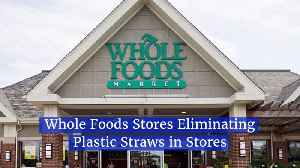 Whole Foods Gets Rid Of Plastic Straws [Video]