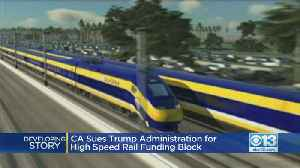 California Sues To Block Trump Administration From Canceling Nearly $1B For High-Speed Rail [Video]