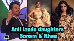 Anil lauds daughters Sonam & Rhea for 'art with fashion' strokes [Video]