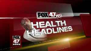 FOX 47 Health Headlines - 5/21/19 [Video]