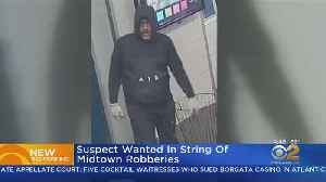Suspect Wanted In String Of Midtown Robberies [Video]