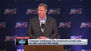 NFL Commissioner Roger Goodell: Cleveland Browns will host 2021 NFL Draft and Kansas City Chiefs will host 2023 NFL Draft [Video]