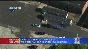 Death Of Massport Worker At Worcester AIrport Is Under Investigation [Video]