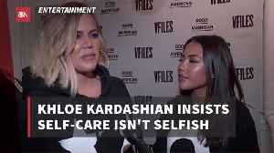 Khloe K defends Self-Care [Video]