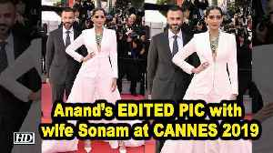 Anand's EDITED PIC with wife Sonam at CANNES 2019 [Video]